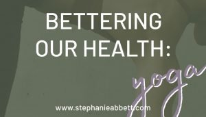 Bettering Our Health: Yoga